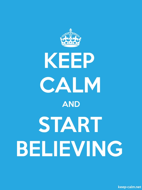 KEEP CALM AND START BELIEVING - white/blue - Default (600x800)
