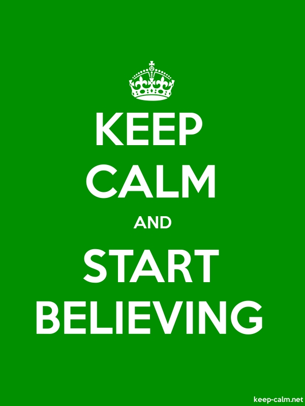 KEEP CALM AND START BELIEVING - white/green - Default (600x800)