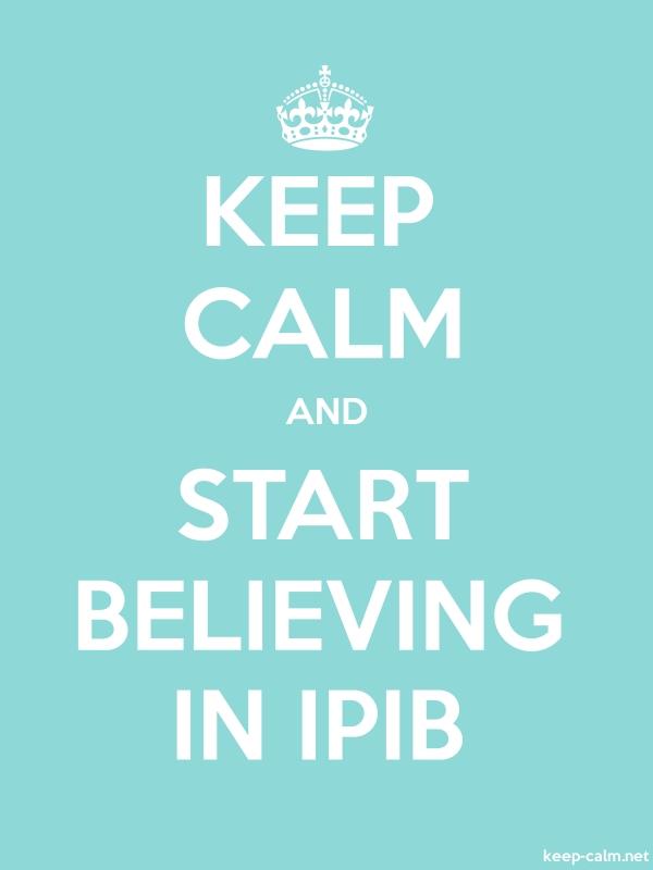 KEEP CALM AND START BELIEVING IN IPIB - white/lightblue - Default (600x800)
