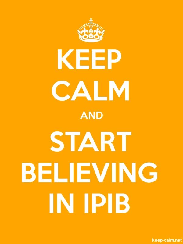 KEEP CALM AND START BELIEVING IN IPIB - white/orange - Default (600x800)
