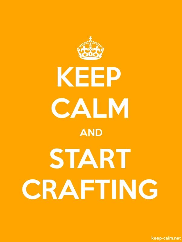KEEP CALM AND START CRAFTING - white/orange - Default (600x800)
