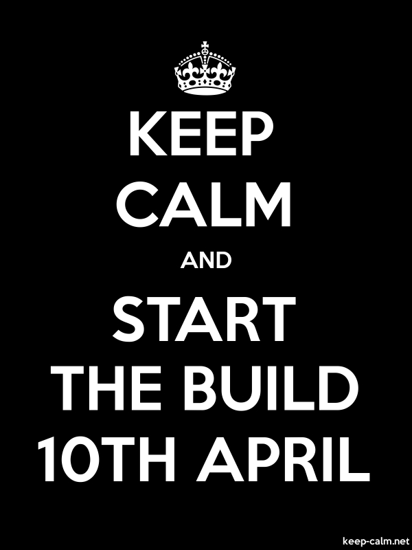 KEEP CALM AND START THE BUILD 10TH APRIL - white/black - Default (600x800)