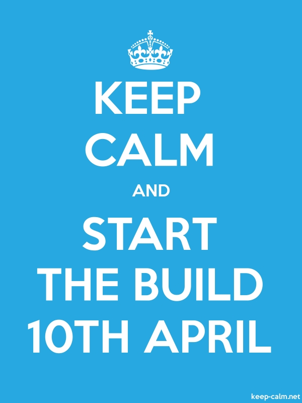 KEEP CALM AND START THE BUILD 10TH APRIL - white/blue - Default (600x800)