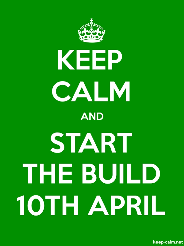KEEP CALM AND START THE BUILD 10TH APRIL - white/green - Default (600x800)
