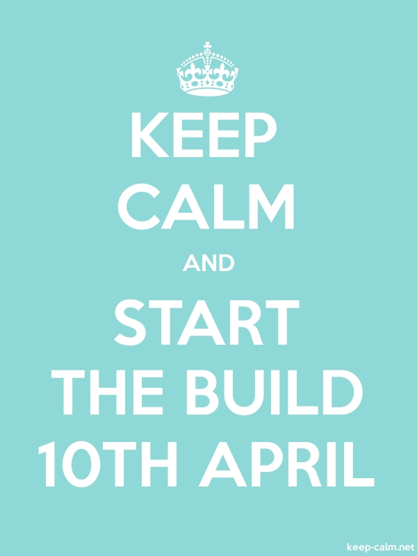 KEEP CALM AND START THE BUILD 10TH APRIL - white/lightblue - Default (600x800)