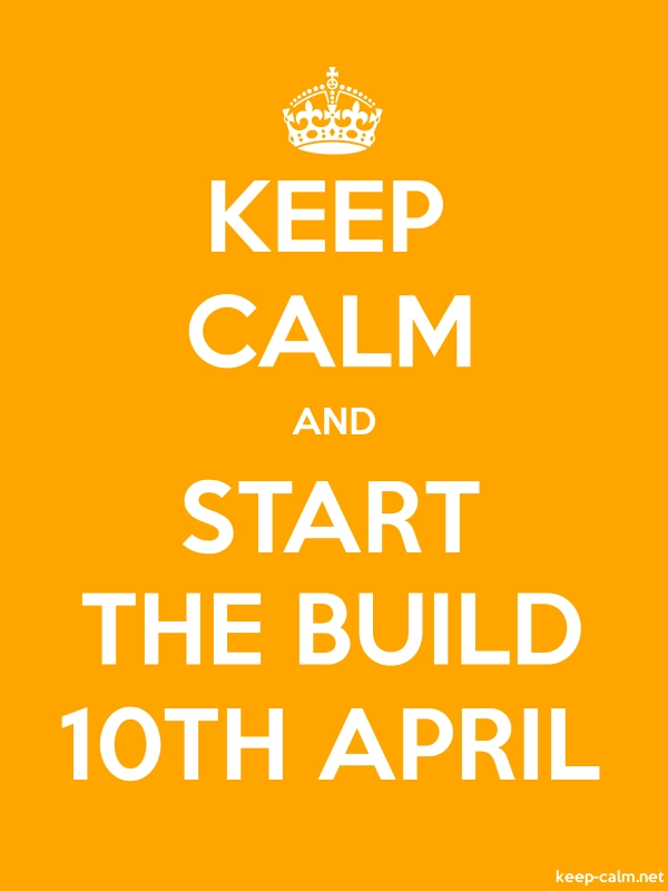 KEEP CALM AND START THE BUILD 10TH APRIL - white/orange - Default (600x800)