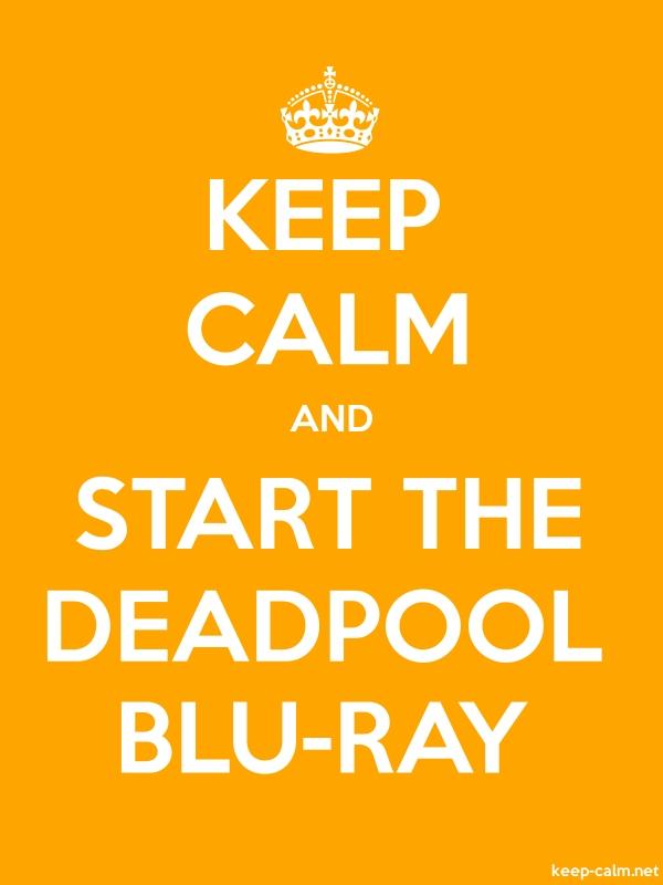 KEEP CALM AND START THE DEADPOOL BLU-RAY - white/orange - Default (600x800)