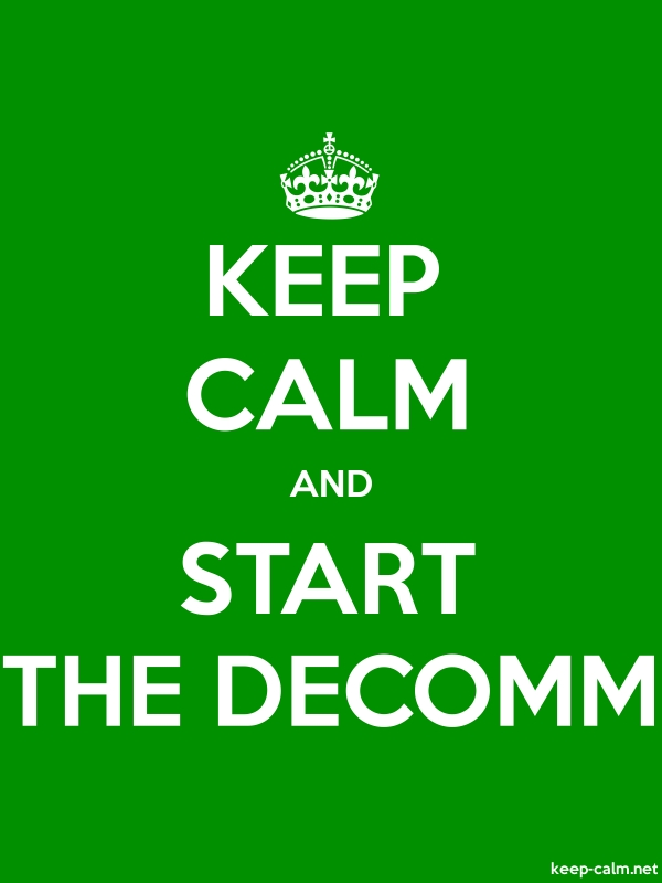 KEEP CALM AND START THE DECOMM - white/green - Default (600x800)