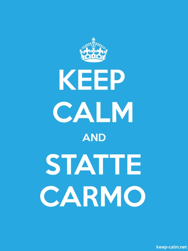 KEEP CALM AND STATTE CARMO - white/blue - Default (600x800)