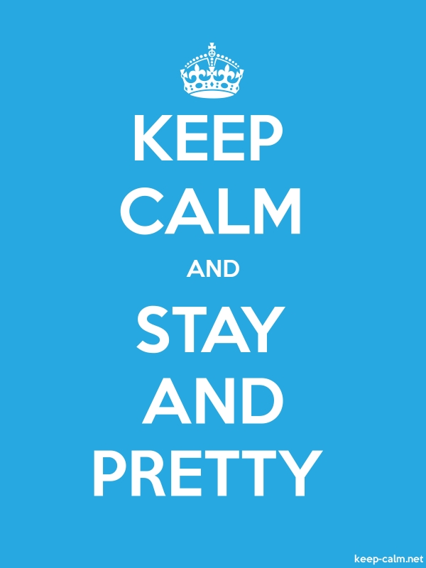 KEEP CALM AND STAY AND PRETTY - white/blue - Default (600x800)