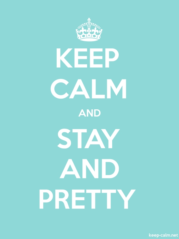 KEEP CALM AND STAY AND PRETTY - white/lightblue - Default (600x800)