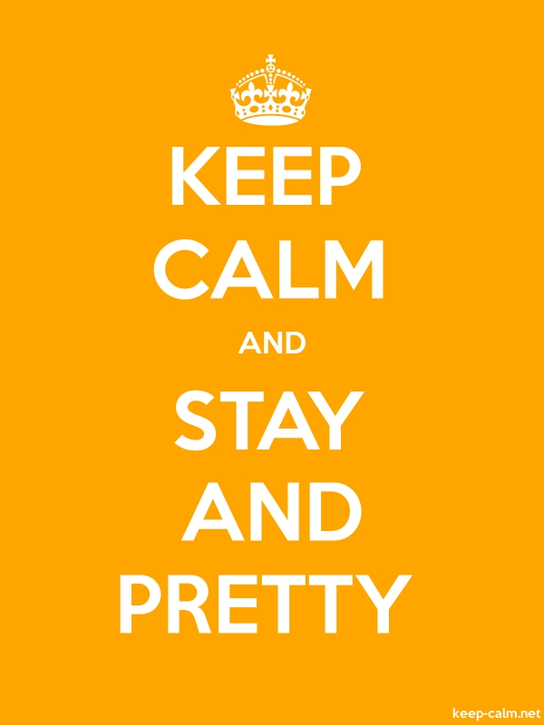 KEEP CALM AND STAY AND PRETTY - white/orange - Default (600x800)