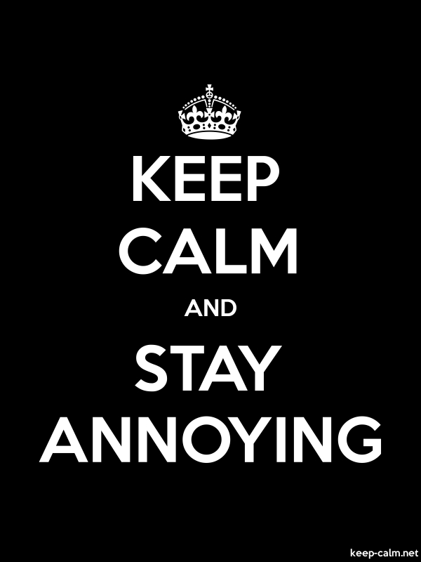 KEEP CALM AND STAY ANNOYING - white/black - Default (600x800)