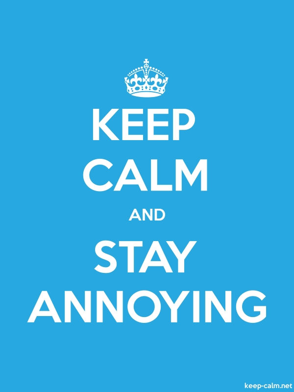 KEEP CALM AND STAY ANNOYING - white/blue - Default (600x800)