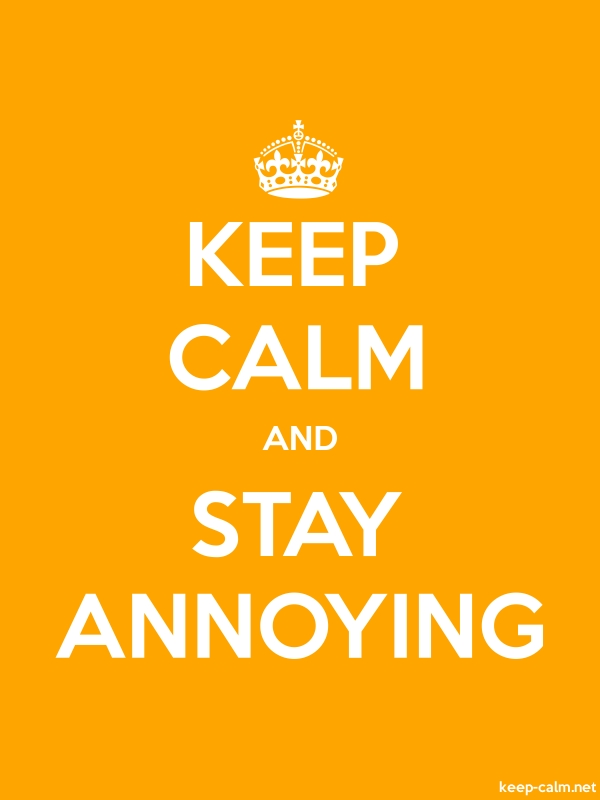 KEEP CALM AND STAY ANNOYING - white/orange - Default (600x800)