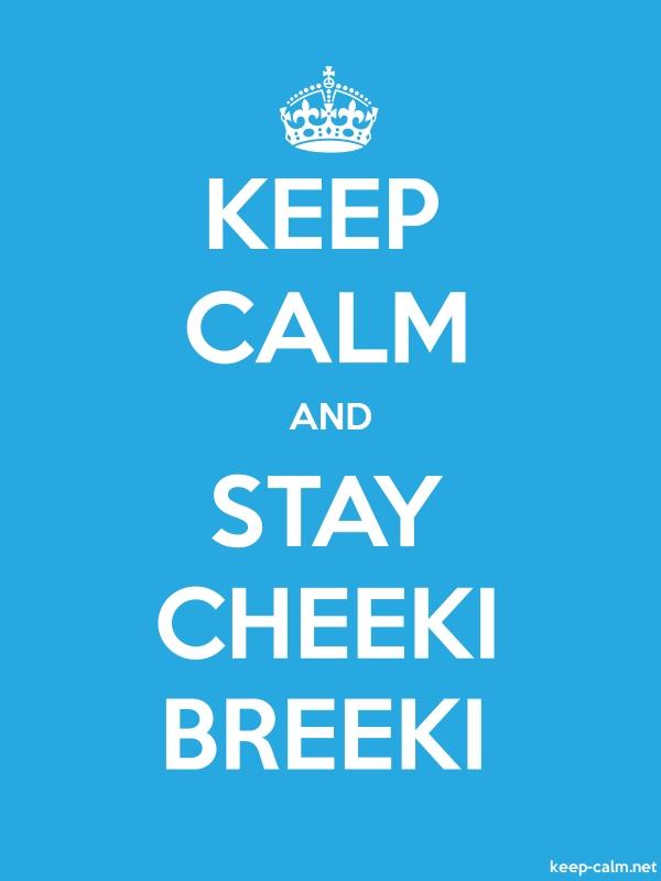 KEEP CALM AND STAY CHEEKI BREEKI - white/blue - Default (600x800)
