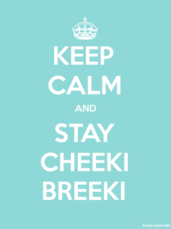 KEEP CALM AND STAY CHEEKI BREEKI - white/lightblue - Default (600x800)