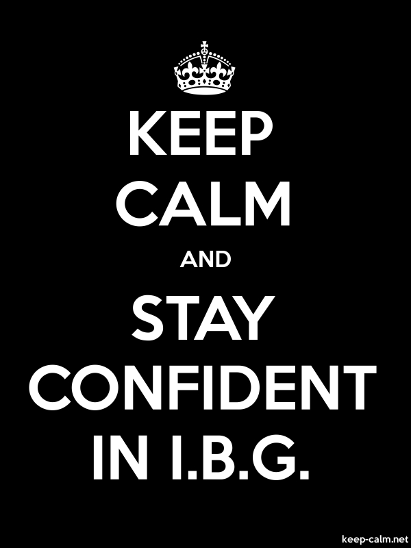KEEP CALM AND STAY CONFIDENT IN I.B.G. - white/black - Default (600x800)