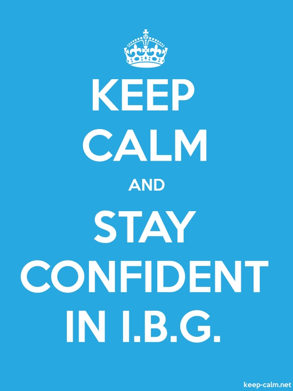 KEEP CALM AND STAY CONFIDENT IN I.B.G. - white/blue - Default (600x800)