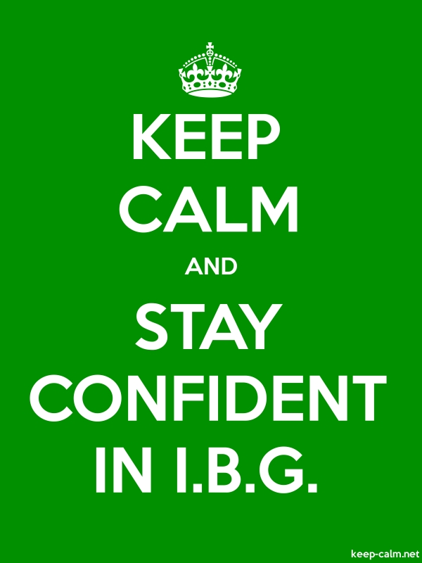 KEEP CALM AND STAY CONFIDENT IN I.B.G. - white/green - Default (600x800)