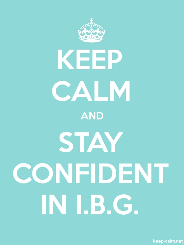 KEEP CALM AND STAY CONFIDENT IN I.B.G. - white/lightblue - Default (600x800)