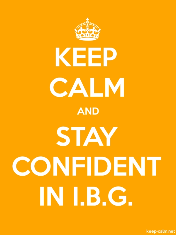 KEEP CALM AND STAY CONFIDENT IN I.B.G. - white/orange - Default (600x800)