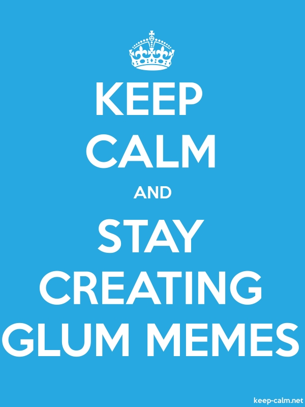 KEEP CALM AND STAY CREATING GLUM MEMES - white/blue - Default (600x800)