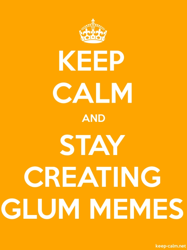 KEEP CALM AND STAY CREATING GLUM MEMES - white/orange - Default (600x800)