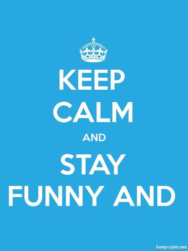 KEEP CALM AND STAY FUNNY AND - white/blue - Default (600x800)