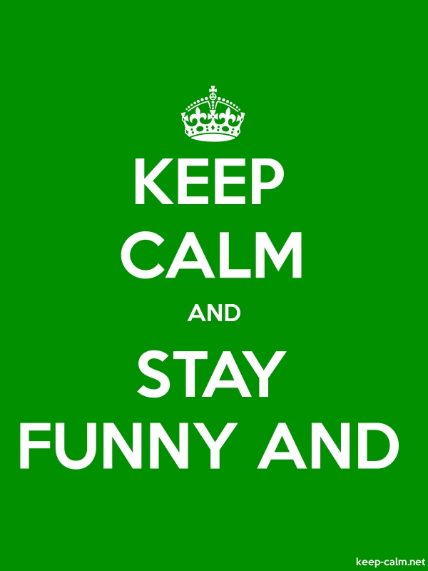 KEEP CALM AND STAY FUNNY AND - white/green - Default (600x800)