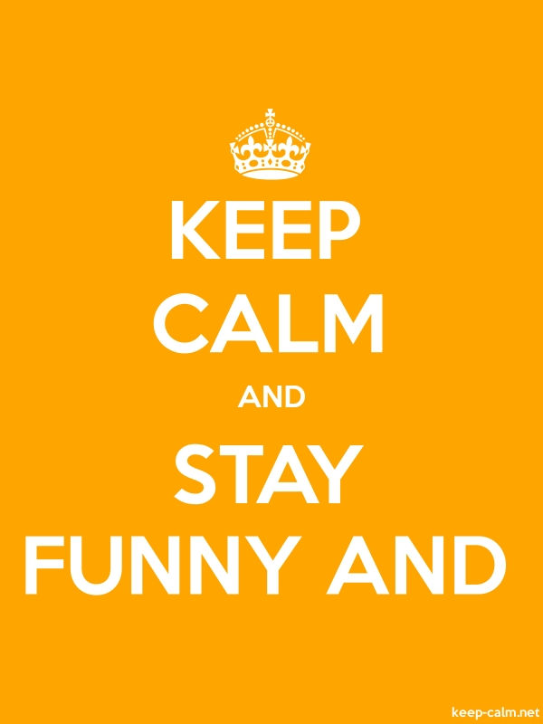 KEEP CALM AND STAY FUNNY AND - white/orange - Default (600x800)