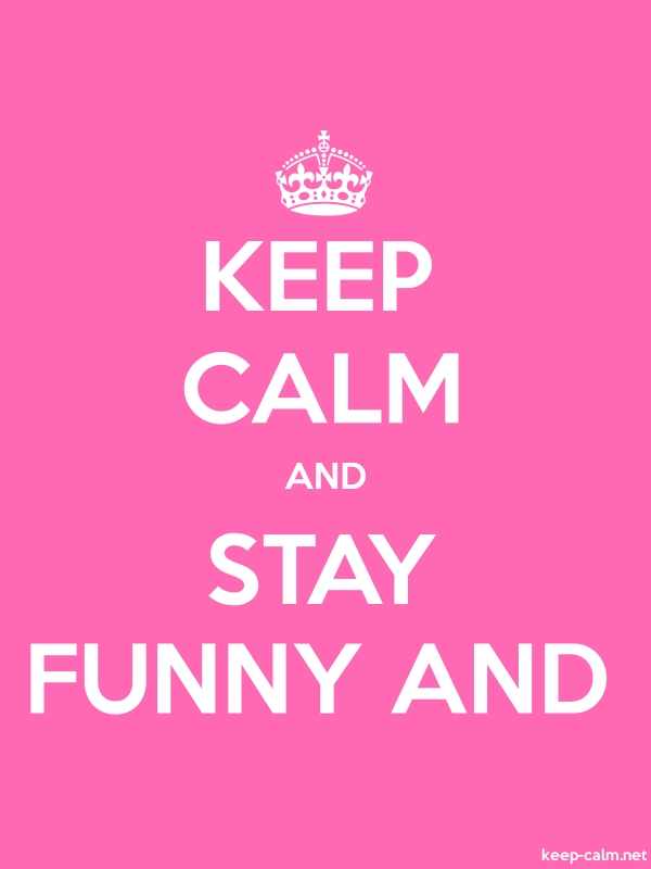 KEEP CALM AND STAY FUNNY AND - white/pink - Default (600x800)