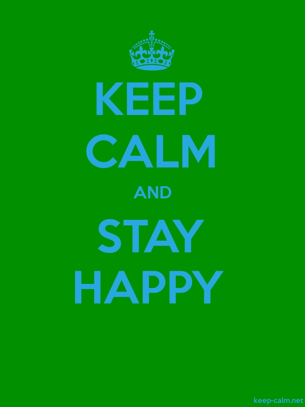KEEP CALM AND STAY HAPPY - blue/green - Default (600x800)
