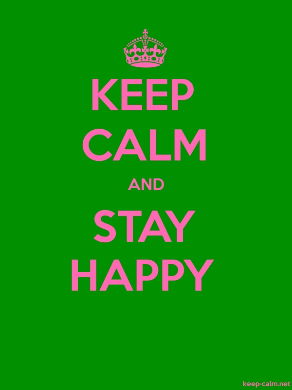 KEEP CALM AND STAY HAPPY - pink/green - Default (600x800)