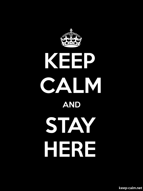 KEEP CALM AND STAY HERE - white/black - Default (600x800)