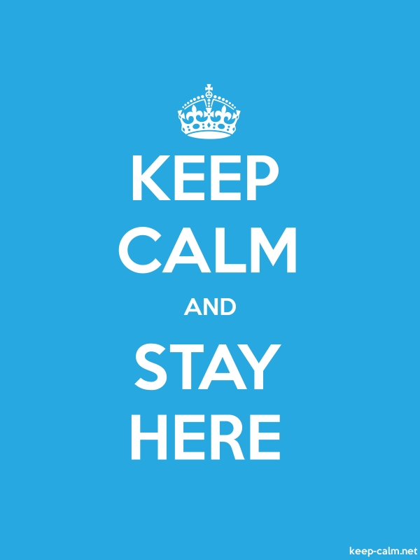 KEEP CALM AND STAY HERE - white/blue - Default (600x800)