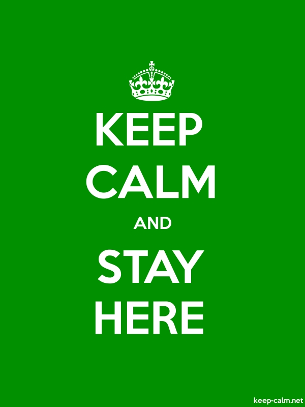 KEEP CALM AND STAY HERE - white/green - Default (600x800)