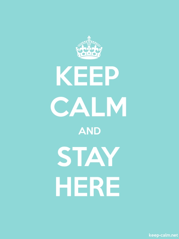 KEEP CALM AND STAY HERE - white/lightblue - Default (600x800)