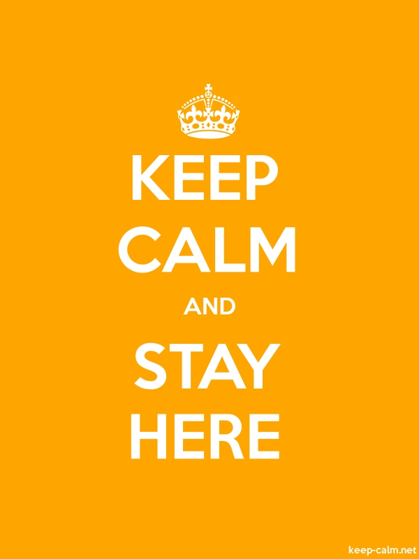 KEEP CALM AND STAY HERE - white/orange - Default (600x800)