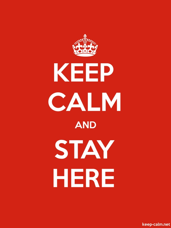 KEEP CALM AND STAY HERE - white/red - Default (600x800)