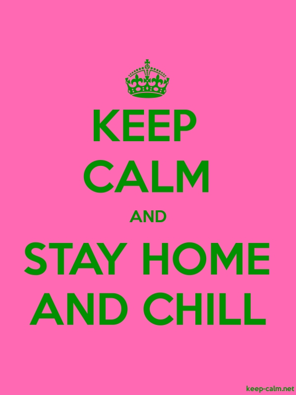 KEEP CALM AND STAY HOME AND CHILL - green/pink - Default (600x800)
