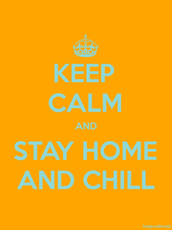 KEEP CALM AND STAY HOME AND CHILL - lightblue/orange - Default (600x800)
