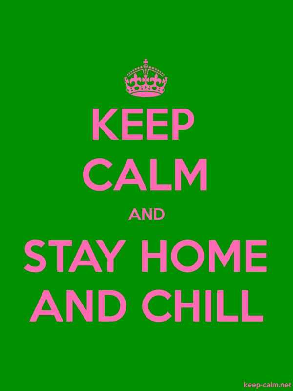 KEEP CALM AND STAY HOME AND CHILL - pink/green - Default (600x800)