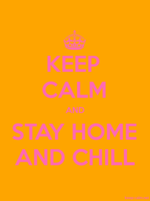 KEEP CALM AND STAY HOME AND CHILL - pink/orange - Default (600x800)