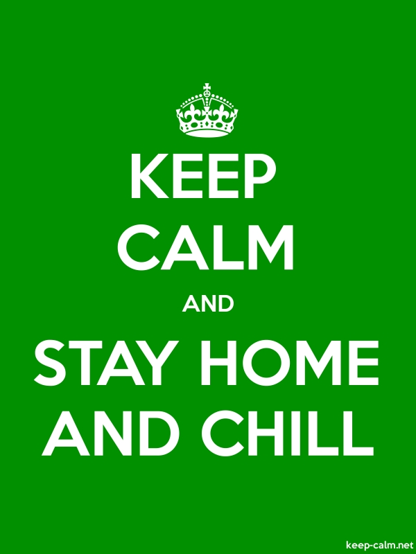 KEEP CALM AND STAY HOME AND CHILL - white/green - Default (600x800)