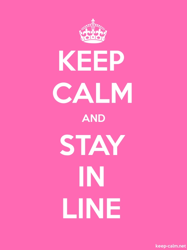 KEEP CALM AND STAY IN LINE - white/pink - Default (600x800)