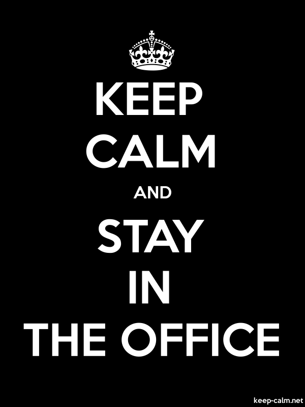 KEEP CALM AND STAY IN THE OFFICE - white/black - Default (600x800)