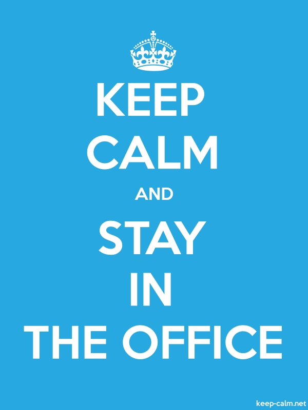 KEEP CALM AND STAY IN THE OFFICE - white/blue - Default (600x800)