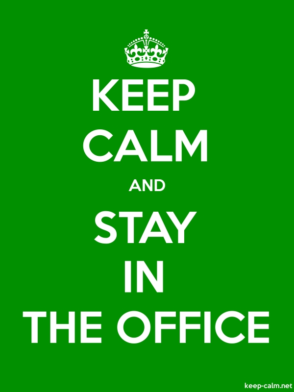 KEEP CALM AND STAY IN THE OFFICE - white/green - Default (600x800)