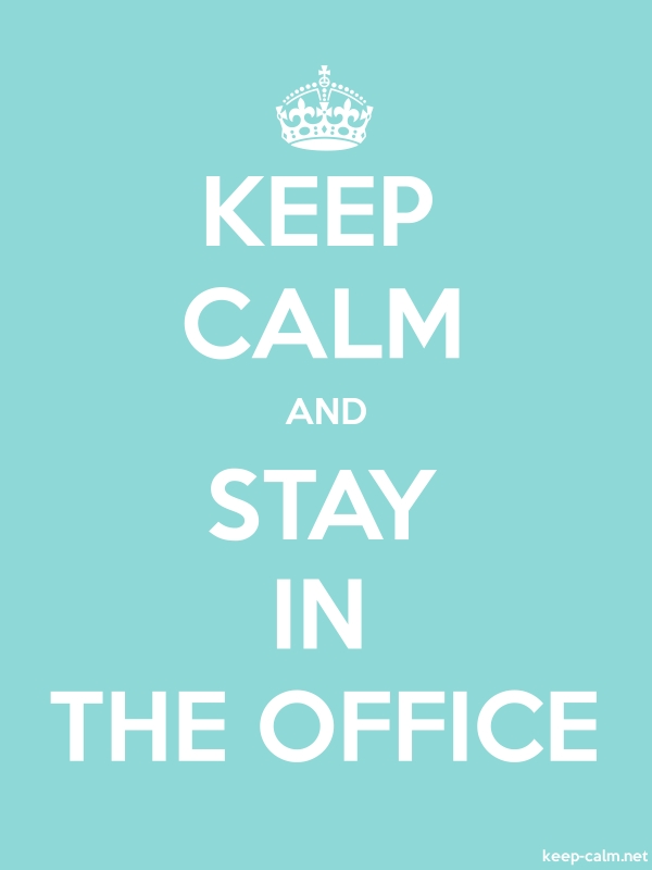 KEEP CALM AND STAY IN THE OFFICE - white/lightblue - Default (600x800)